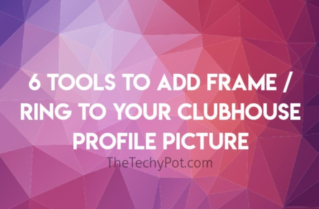 6 Tools to Add Frame or Ring to Clubhouse Profile Picture