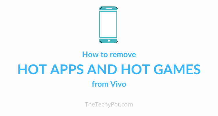 How to Remove Hot Apps and Hot Games from Vivo